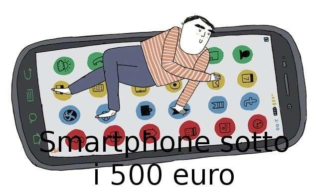 Smartphone sotto i 500 euro: i migliori 5 [FOTO]