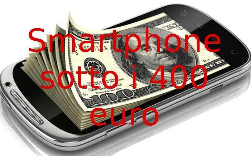 Smartphone sotto i 400 euro: i migliori 5 [FOTO]