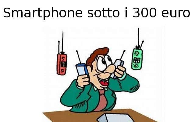 Smartphone sotto i 300 euro: i migliori 5 [FOTO]