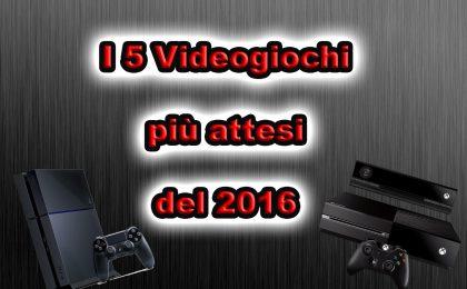 I 5 videogiochi più attesi del 2016