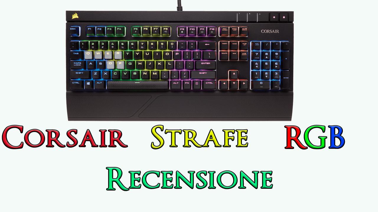 Recensione Corsair Strafe RGB, la tastiera meccanica con illuminazione a 16 milioni di colori