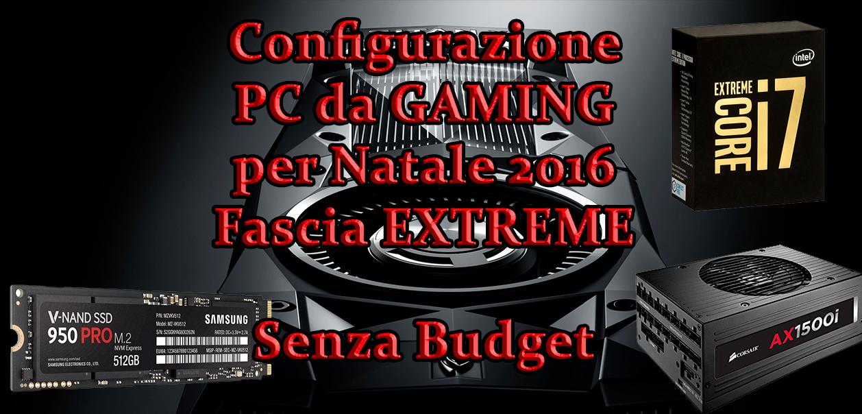 Configurazione PC da GAMING per Natale 2016: fascia EXTREME, senza budget