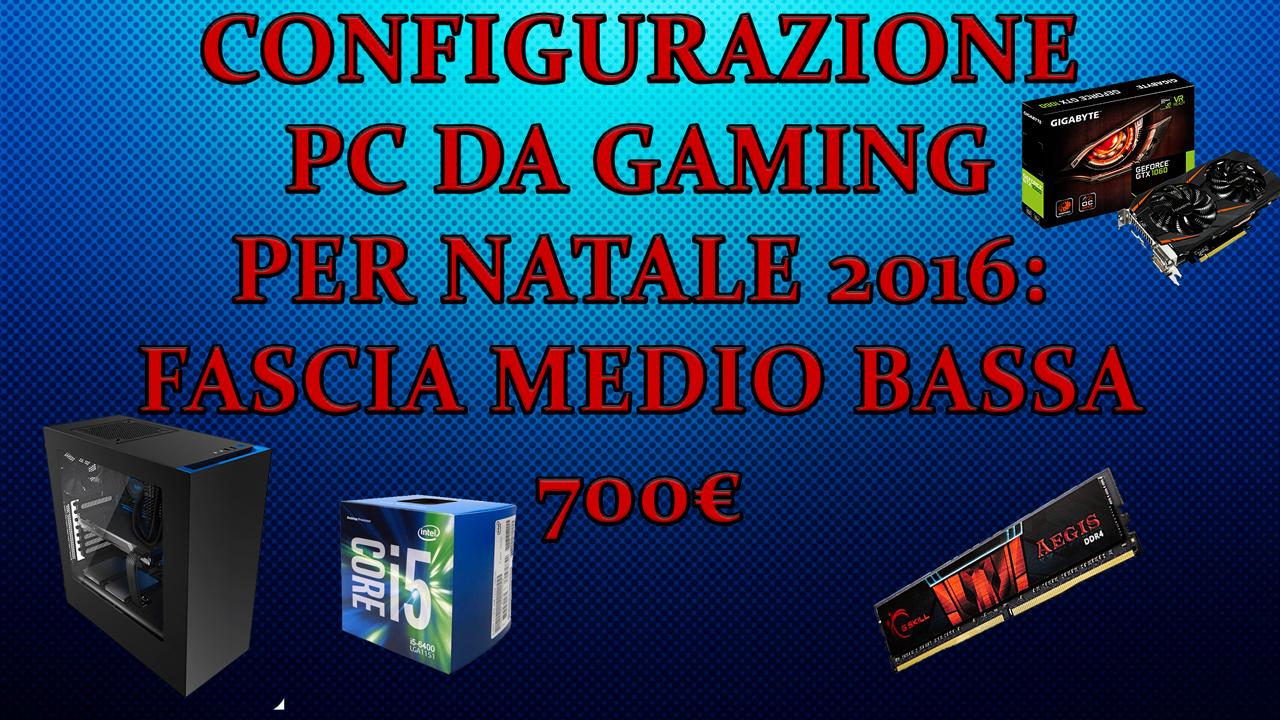 Configurazione PC da GAMING per Natale 2016: fascia medio bassa 700€