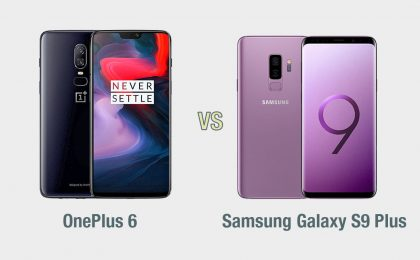 OnePlus 6 vs Samsung Galaxy S9 Plus: il confronto